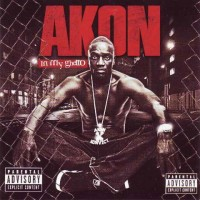 【Mixtape】Akon-《In My Ghetto》(Rnb灵魂歌手的大碟很好很强大)