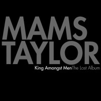 【Album】Mams Taylor - King Amongst Men: The Lost Album[2009](Hip-Hop)