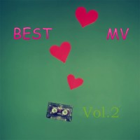 【Mixtape】VA-《Best MV Vol.2》(MV精选第2作)