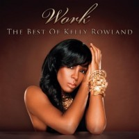 【Album】Kelly Rowland - Work (The Best Of Kelly Rowland) (2010)